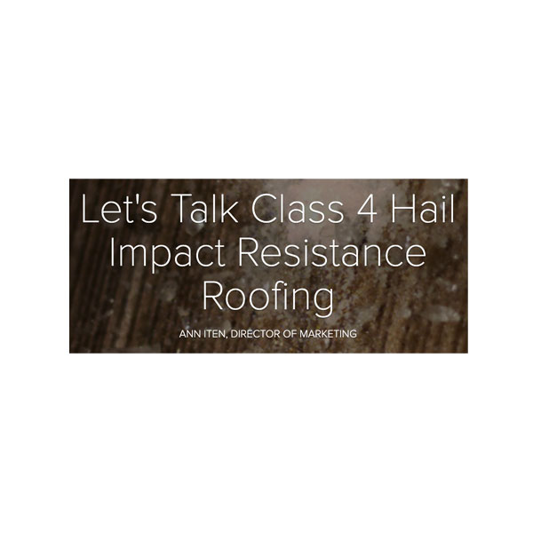 Let's Talk Class 4 Hail Impact Resistance Roofing